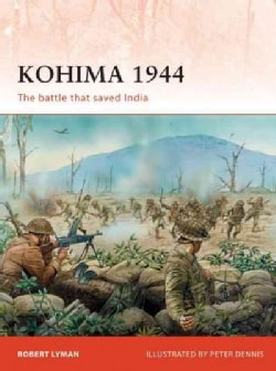 Kohima 1944: The Battle That Saved India (Paperback)