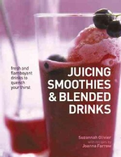 Juicing, Smoothies & Blended Drinks: Fresh and Flamboyant Drinks to Quench Your Thirst (Paperback)