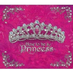 How to Be a Princess (Hardcover)