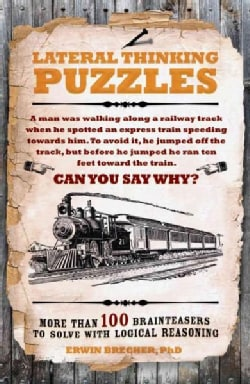 Lateral Thinking Puzzles: More Than 100 Brainteasers to Solve With Logical Reasoning (Paperback)