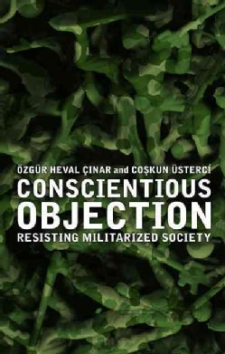 Conscientious Objection: Resisting Militarized Society (Hardcover)