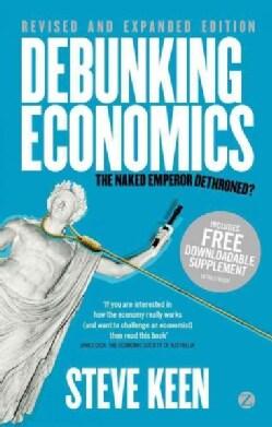 Debunking Economics: The Naked Emperor Dethroned? (Paperback)