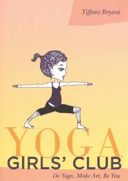 Yoga Girls' Club: Do Yoga, Make Art, Be You (Paperback)
