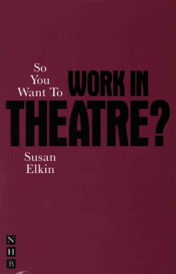 So You Want to Work in Theatre? (Paperback)