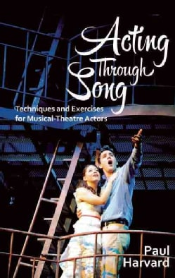 Acting Through Song: Techniques and Exercises for Musical-Theatre Actors (Paperback)