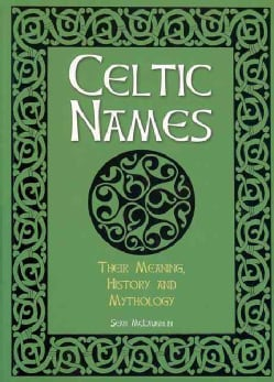 Celtic Names: Their Meaning, History and Mythology (Paperback)