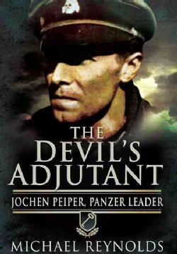 The Devil's Adjutant: Jochen Peiper, Panzer Leader: The Story of One of Himmler's Former Adjutants and the Battle... (Paperback)