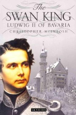 The Swan King: Ludwig II of Bavaria (Paperback)