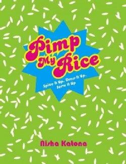 Pimp My Rice: Spice It Up, Dress It Up, Serve It Up (Hardcover)