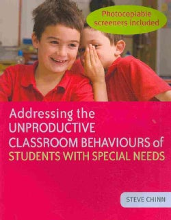 Addressing the Unproductive Classroom Behaviours of Students With Special Needs (Paperback)