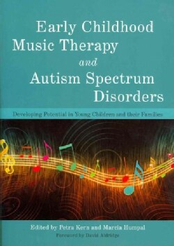 Early Childhood Music Therapy and Autism Spectrum Disorders: Developing Potential in Young Children and Their Fam... (Paperback)