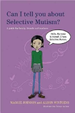Can I Tell You About Selective Mutism?: A Guide for Friends, Family and Professionals (Paperback)