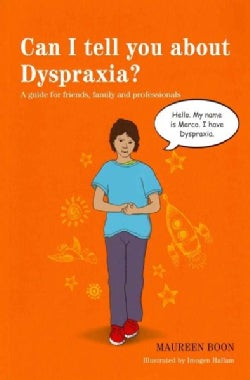 Can I Tell You About Dyspraxia?: A Guide for Friends, Family and Professionals (Paperback)