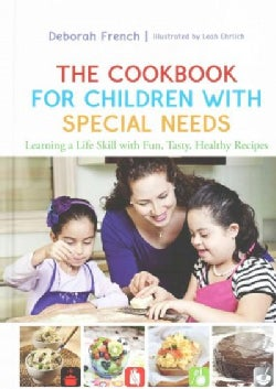 The Cookbook for Children With Special Needs: Learning a Life Skill With Fun, Tasty, Healthy Recipes (Hardcover)
