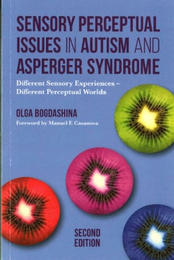 Sensory Perceptual Issues in Autism Spectrum Conditions: Different Sensory Experiences - Different Perceptual Worlds (Paperback)