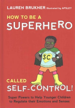 How to Be a Superhero Called Self-control!: Super Powers to Help Younger Children to Regulate Their Emotions and ... (Hardcover)