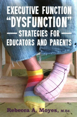 "Executive Function ""Dysfunction"": Strategies for Educators and Parents (Paperback)"