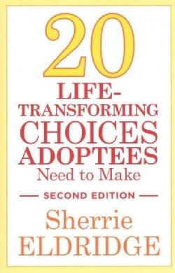 Twenty Life-Transforming Choices Adoptees Need to Make (Paperback)