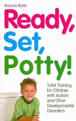 Ready, Set, Potty!: Toilet Training for Children With Autism and Other Developmental Disorders (Paperback)