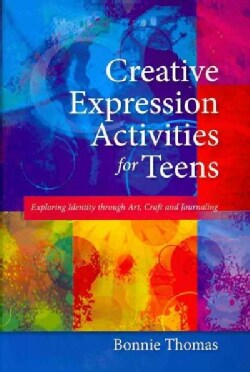 Creative Expression Activities for Teens: Exploring Identity Through Art, Craft and Journaling (Paperback)