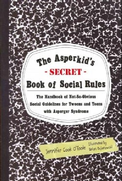The Asperkid's-Secret-Book of Social Rules: The Handbook of Not-So-Obvious Social Guidelines for Tweens and Teens... (Paperback)