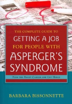 The Complete Guide to Getting a Job for People with Asperger's Syndrome: Find the Right Career and Get Hired (Paperback)