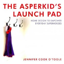 The Asperkid's Launch Pad: Home Design to Empower Everyday Superheroes (Hardcover)