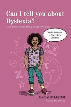Can I Tell You About Dyslexia?: A Guide for Friends, Family and Professionals (Paperback)