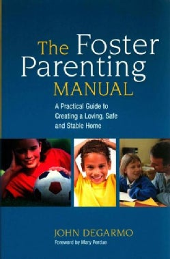 The Foster Parenting Manual: A Practical Guide to Creating a Loving, Safe and Stable Home (Paperback)