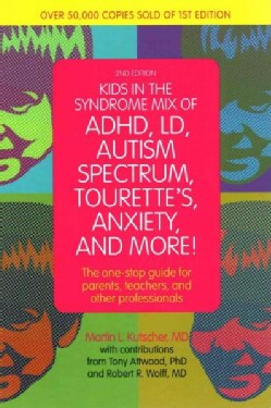Kids in the Syndrome Mix of ADHD, LD, Autism Spectrum, Tourette's, Anxiety, and More!: The One-Stop Guide for Par... (Paperback)