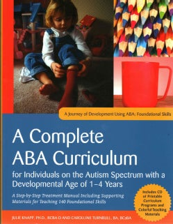 A Complete ABA Curriculum for Individuals on the Autism Spectrum With a Developmental Age of 2-4 Years: A Step-by-Step Treatm...