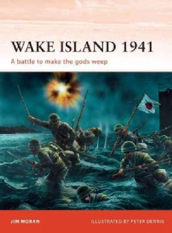 Wake Island 1941: A Battle to Make the Gods Weep (Paperback)