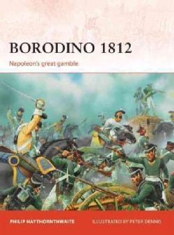 Borodino 1812: Napoleon's Great Gamble (Paperback)