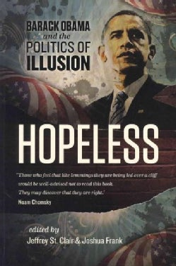 Hopeless: Barack Obama and the Politics of Illusion (Paperback)