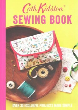 Cath Kidston Sewing Book: Over 30 Exclusive Projects Made Simple (Paperback)