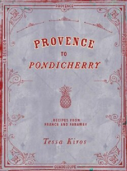 Provence to Pondicherry: Recipes from France and Faraway (Hardcover)