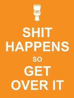 Shit Happens So Get over It (Hardcover)