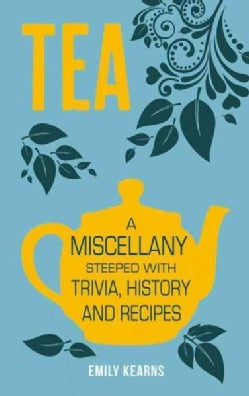 Tea: A Miscellany Steeped With Trivia, History and Recipes (Hardcover)