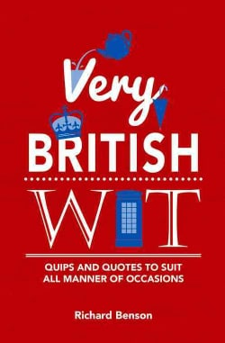 Very British Wit: Quips and Quotes to Suit All Manner of Occasions (Hardcover)