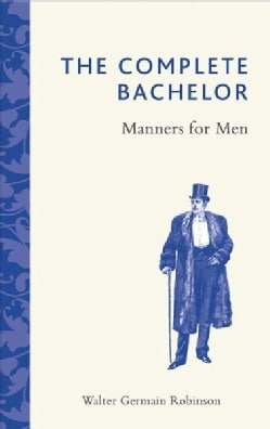 The Complete Bachelor: Manners for Men (Hardcover)