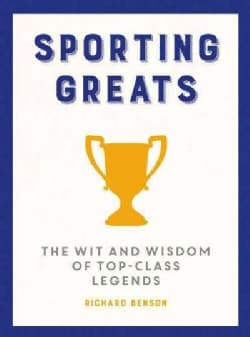 Sporting Greats: The Wit and Wisdom of Top Class Legends (Hardcover)