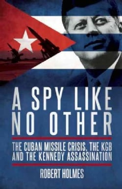 A Spy Like No Other: The Cuban Missile Crisis, the KGB and the Kennedy Assassination (Hardcover)