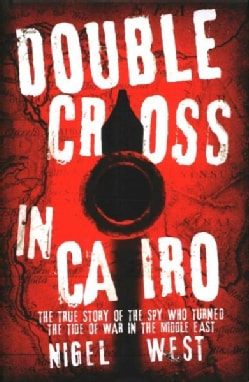 Double Cross in Cairo: The True Story of the Spy Who Turned the Tide of War in the Middle East (Hardcover)