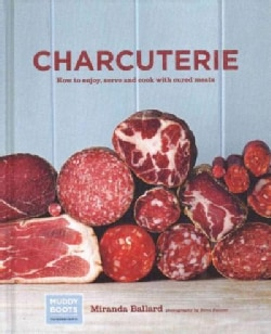 Charcuterie: How to Enjoy, Serve and Cook with Cured Meats (Hardcover)
