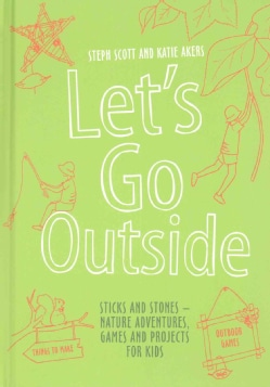 Let's Go Outside: Sticks and Stones - Nature Adventures, Games and Projects for Kids (Hardcover)
