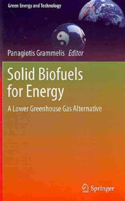 Solid Biofuels for Energy: A Lower Greenhouse Gas Alternative (Hardcover)