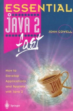 Essential Java 2 Fast: How to Develop Applications and Applets With Java 2 (Paperback)