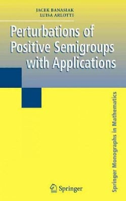 Perturbations of Positive Semigroups With Applications (Hardcover)