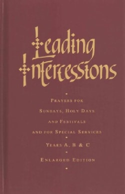 Leading Intercessions: Prayers for Sundays, Holy Days and Festivals and for Special Services Years A, B and C (Hardcover)