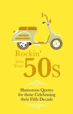 Rockin' into Your 50s: Humorous Quotes for Those Celebrating Their Fifth Decade (Hardcover)